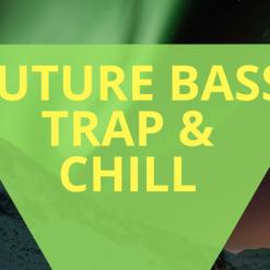 Future Bass, Trap & Chill
